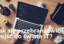 Jak się przebranżowić i wejść do świata IT